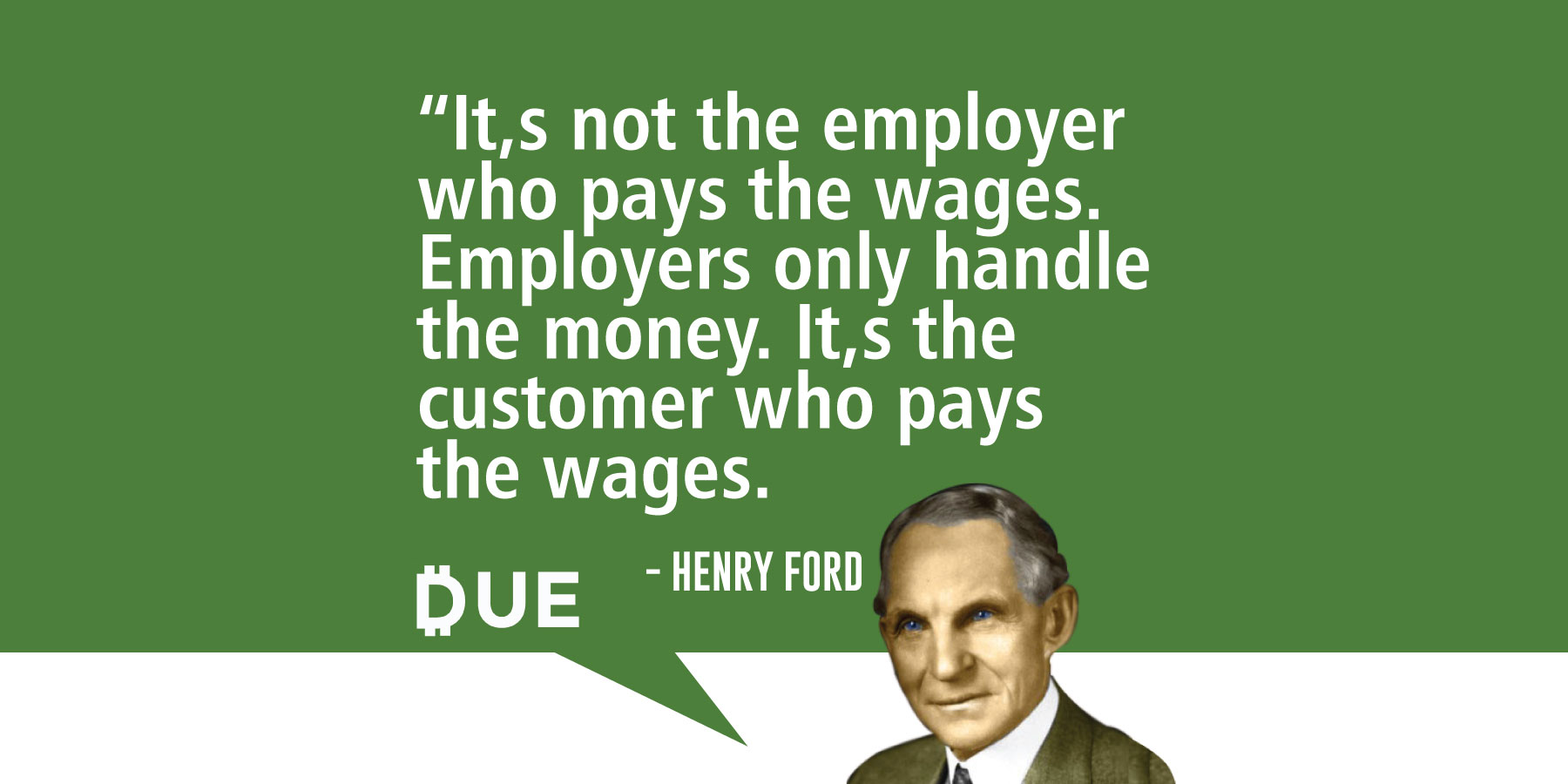 Henry Ford - Customers Pay the Wages