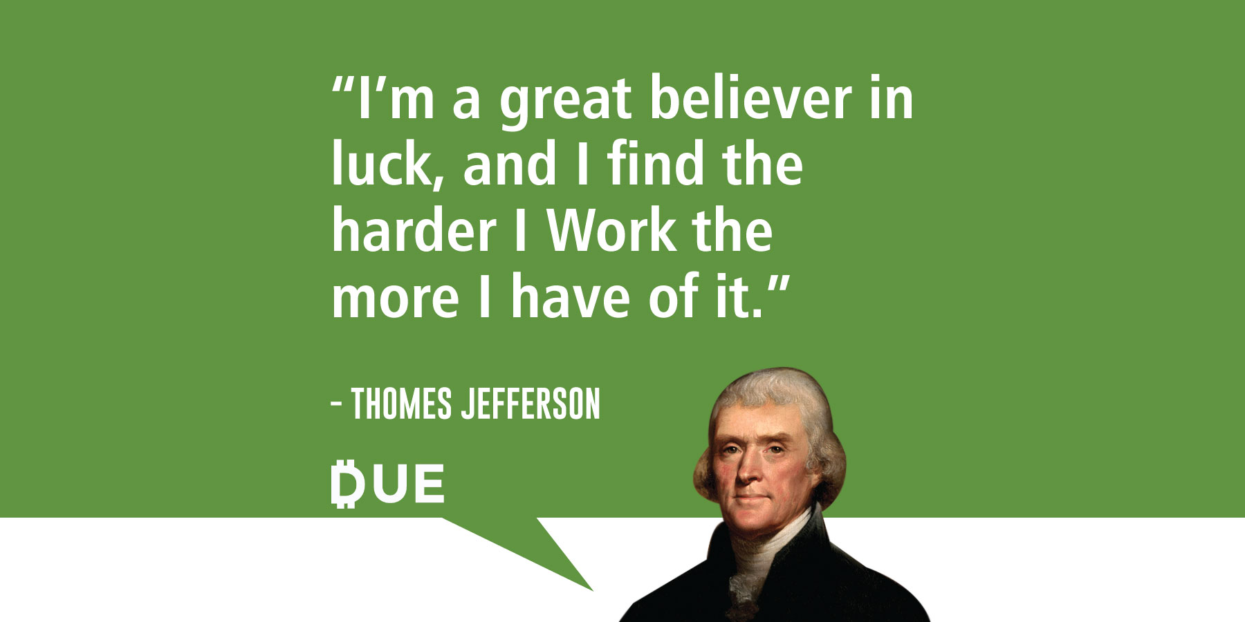 Thomas Jefferson Quote - More Luck For More Work