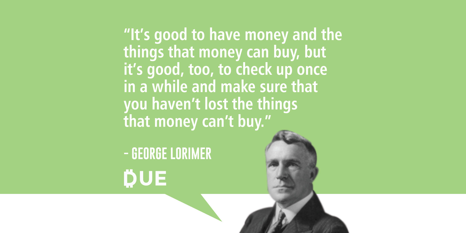 Make Sure That You Haven't Lost the Things that Money Can't Buy - George Lorimer