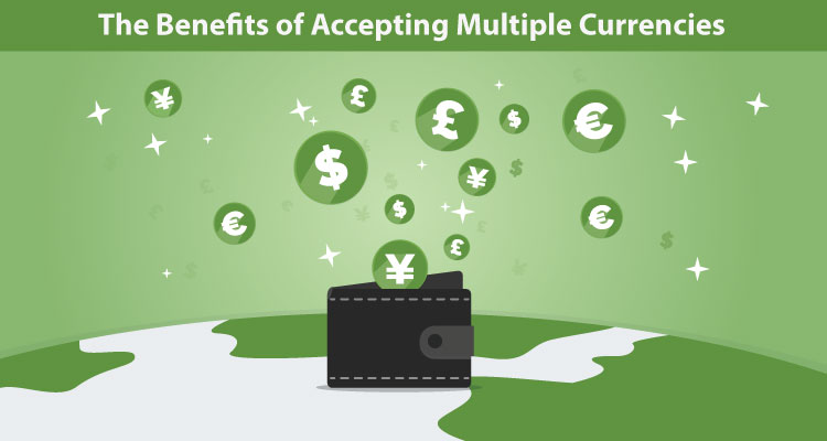The Benefits of Accepting Multiple Currencies